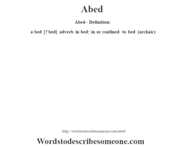 Abed- Definition:a·bed [? béd] adverb   in bed: in or confined to bed (archaic)