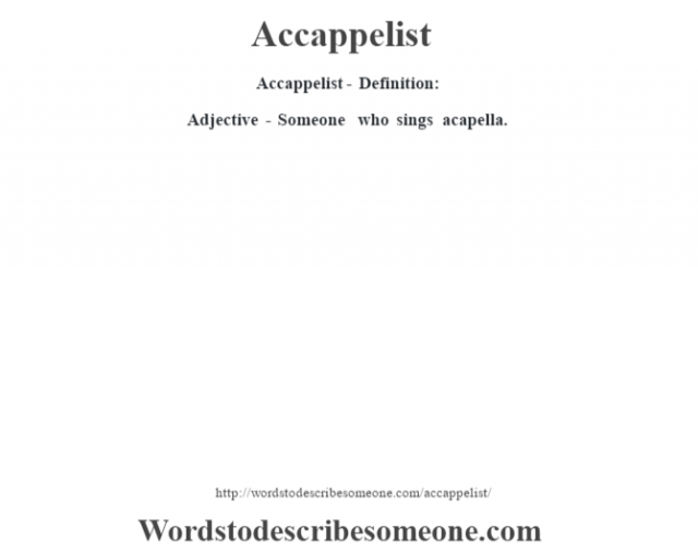 Accappelist- Definition:Adjective - Someone who sings acapella.