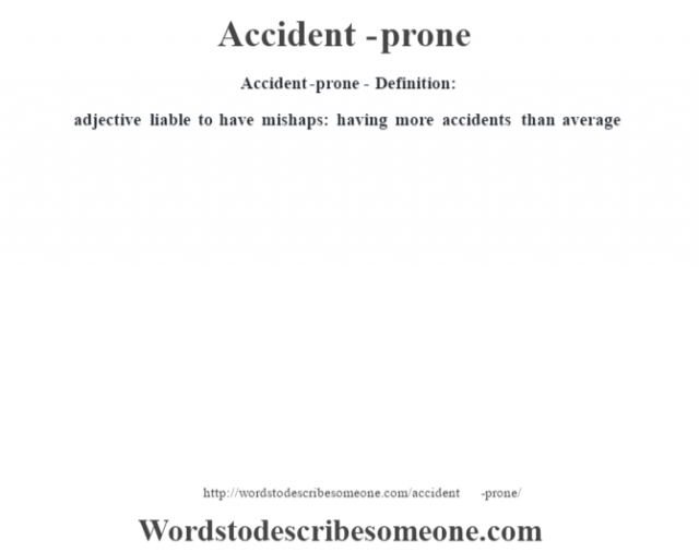 Accident-prone- Definition:adjective   liable to have mishaps: having more accidents than average