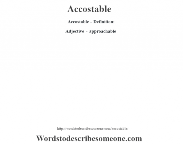 Accostable- Definition:Adjective - approachable