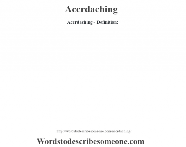 Accrdaching- Definition: