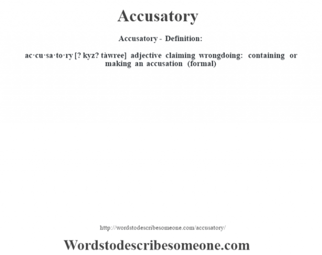 Accusatory- Definition:ac·cu·sa·to·ry [? kyz? tàwree] adjective   claiming wrongdoing: containing or making an accusation (formal)