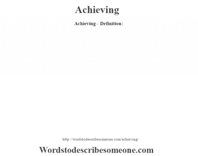 Achieving- Definition:
