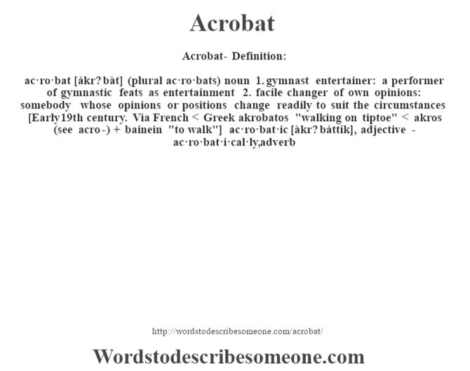 Acrobat  Definition:ac·ro·bat [ákr? Bàt] (plural