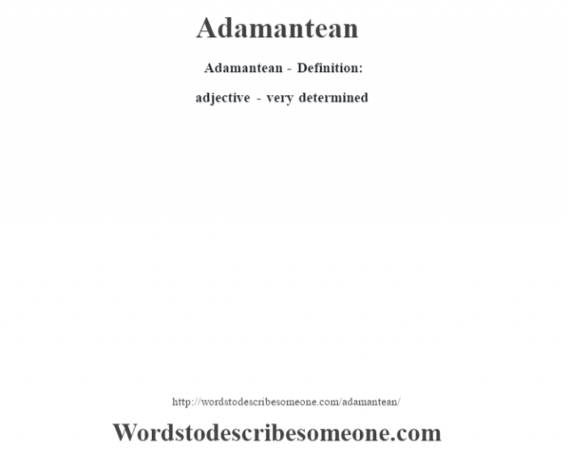 Adamantean- Definition:adjective - very determined