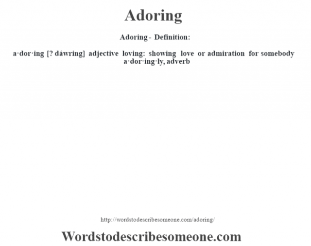 Adoring- Definition:a·dor·ing [? dáwring] adjective   loving: showing love or admiration for somebody     -a·dor·ing·ly, adverb