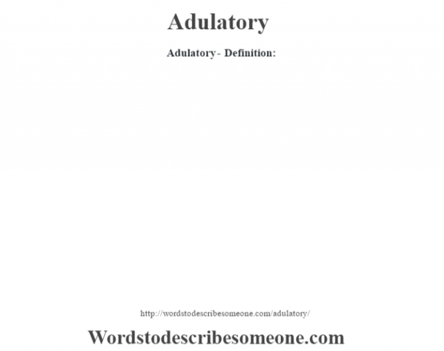 Adulatory- Definition: