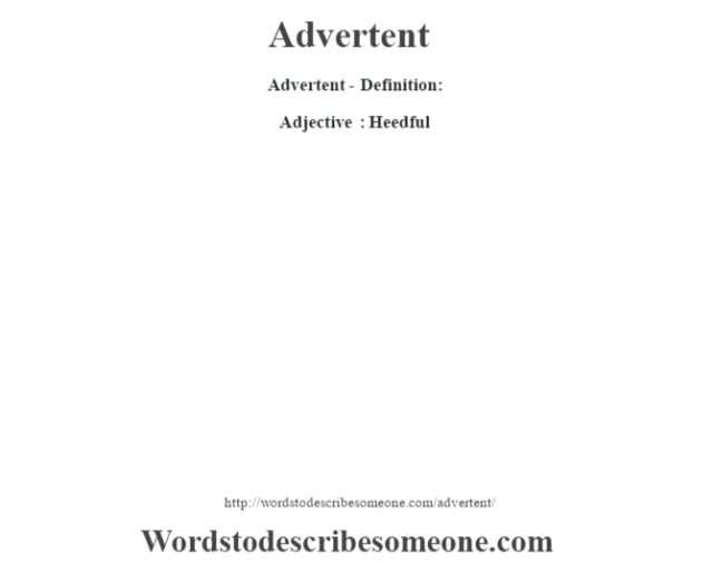 Advertent- Definition:Adjective : Heedful