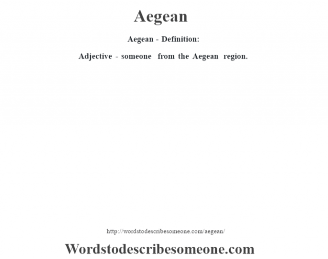 Aegean- Definition:Adjective - someone from the Aegean region.