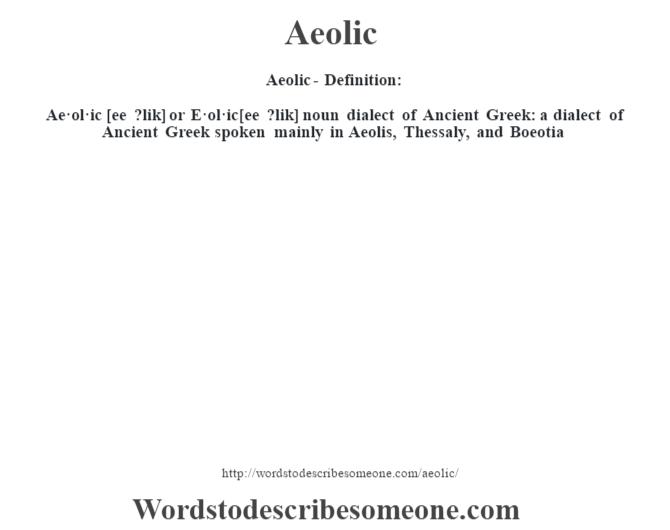 Aeolic  Definition:Ae·ol·ic [ee ?lik] Or E