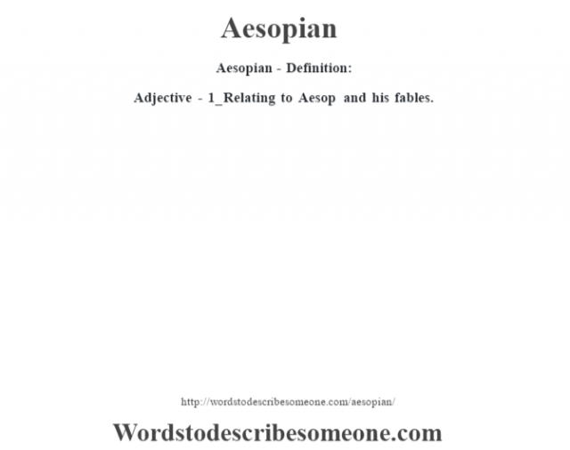 Aesopian- Definition:Adjective - 1_ Relating to Aesop and his fables.