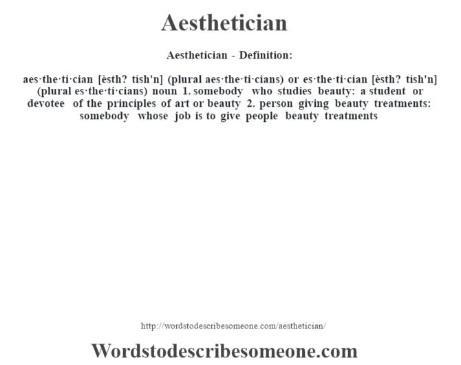 Aesthetician  Definition:aes·the·ti·cian [èsth? Tíshu0027