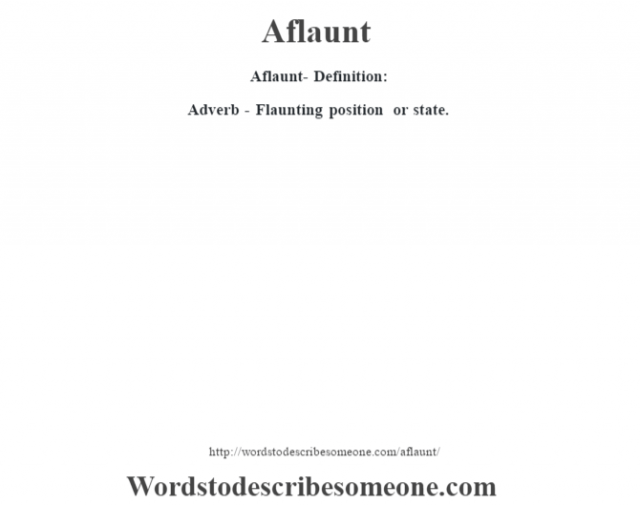 Aflaunt- Definition:Adverb - Flaunting position or state.