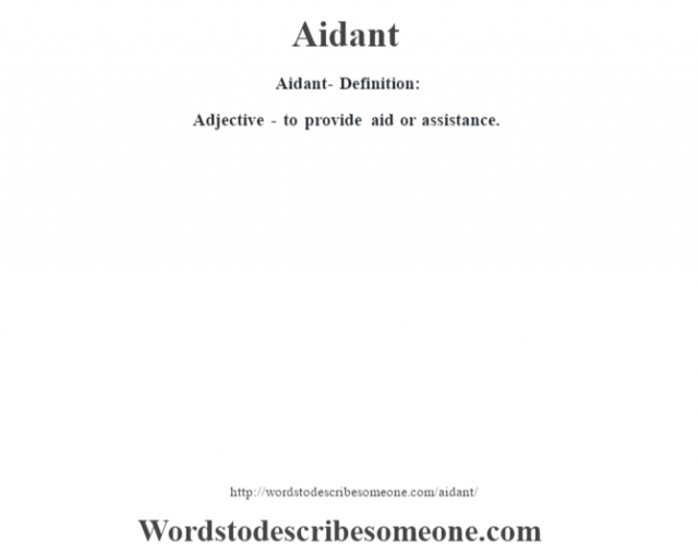 Aidant- Definition:Adjective - to provide aid or assistance.