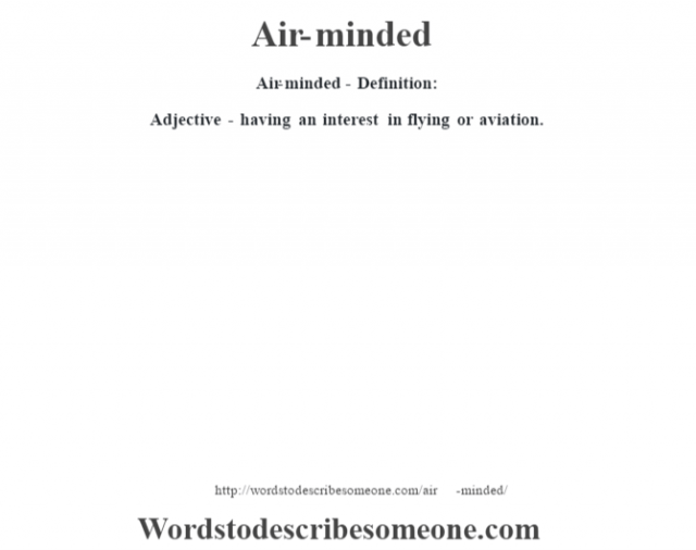 Air-minded- Definition:Adjective - having an interest in flying or aviation.