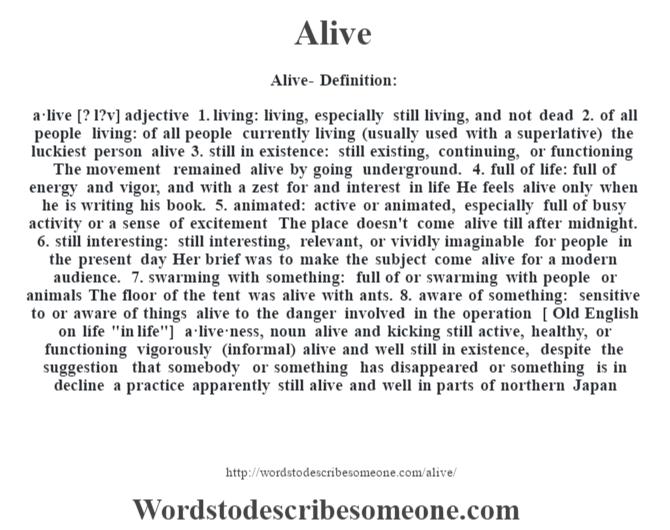Amazing Alive  Definition:a·live [? L?v] Adjective 1.