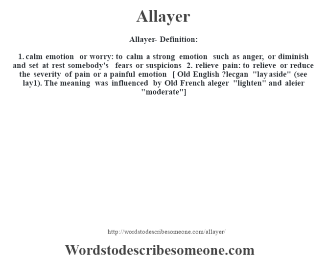 Allayer  Definition:1. Calm Emotion Or Worry: To Calm A Strong Emotion