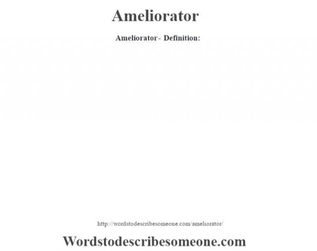 Ameliorator- Definition:
