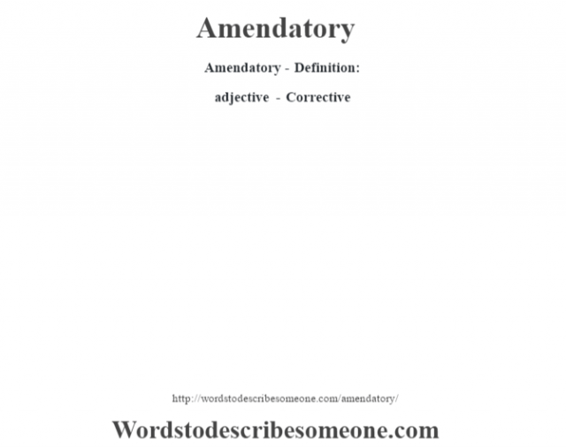Amendatory- Definition:adjective - Corrective