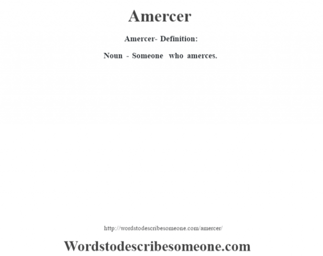 Amercer- Definition:Noun - Someone who amerces.
