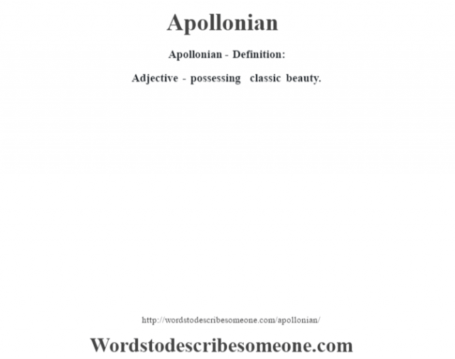Apollonian- Definition:Adjective - possessing classic beauty.