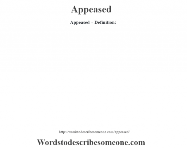 Appeased- Definition: