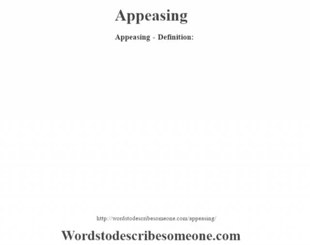 Appeasing- Definition: