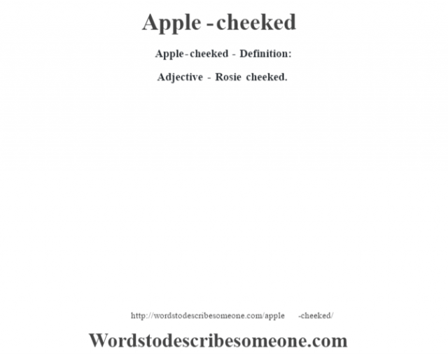 Apple-cheeked- Definition:Adjective - Rosie cheeked.