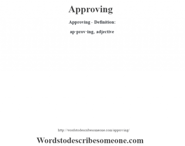 Approving- Definition:ap·prov·ing, adjective