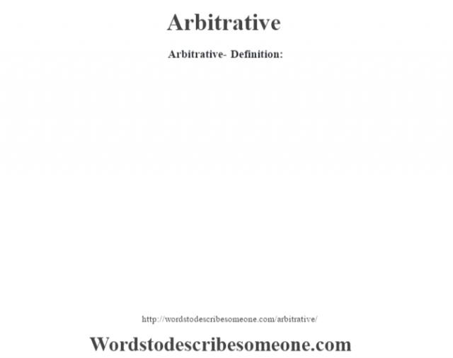 Arbitrative- Definition: