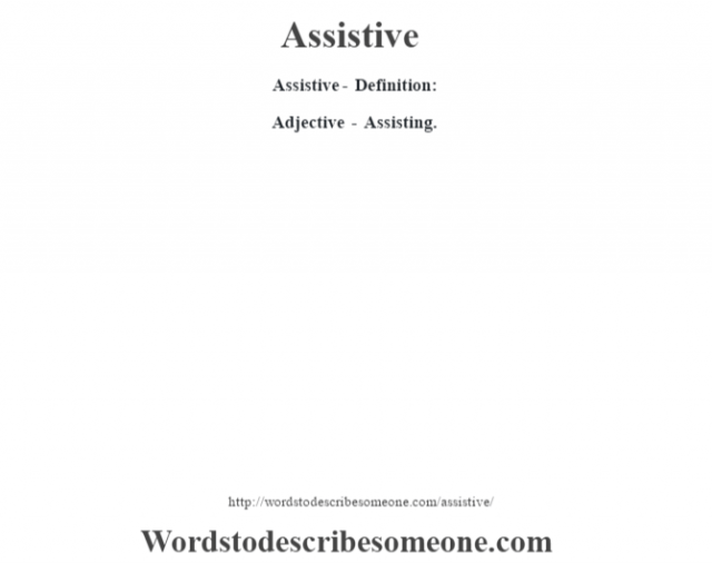 Assistive- Definition:Adjective - Assisting.