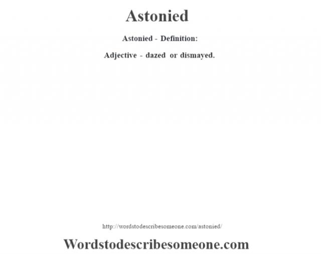 Astonied- Definition:Adjective - dazed or dismayed.