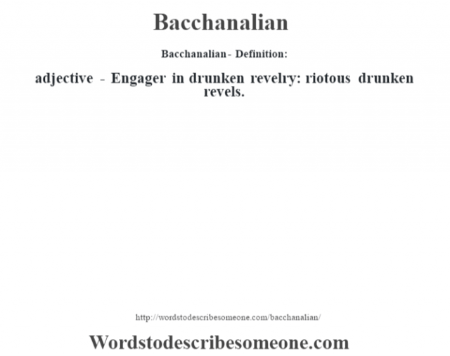 Bacchanalian- Definition:adjective - Engager in drunken revelry: riotous drunken revels.