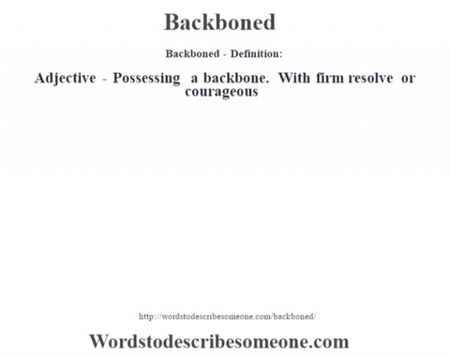 Backboned- Definition:Adjective - Possessing a backbone.  With firm resolve or courageous