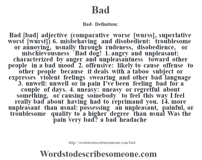 Wonderful Bad  Definition:Bad [bad] Adjective (comparative Worse [wurss],