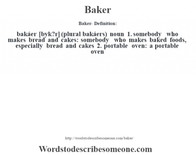 Baker- Definition:bakáer [b‡yk?r] (plural bakáers)  noun  1.  somebody who makes bread and cakes: somebody who makes baked foods, especially bread and cakes  2.  portable oven: a portable oven