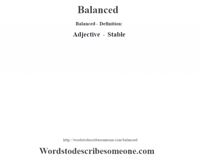Balanced- Definition:Adjective - Stable