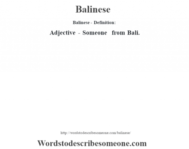 Balinese- Definition:Adjective - Someone from Bali.