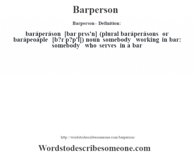 Barperson- Definition:baráperáson [bar prss'n] (plural baráperásons or barápeoáple [b?r p?p'l])  noun   somebody working in bar: somebody who serves in a bar
