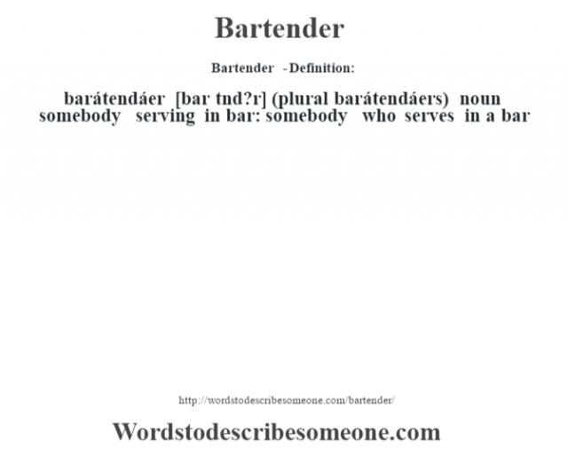 Bartender  - Definition:barátendáer [bar tnd?r] (plural barátendáers)  noun   somebody serving in bar: somebody who serves in a bar