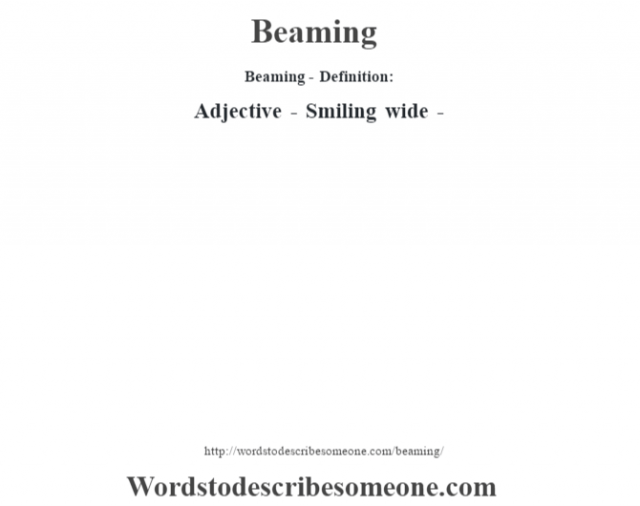 Beaming- Definition:Adjective - Smiling wide -