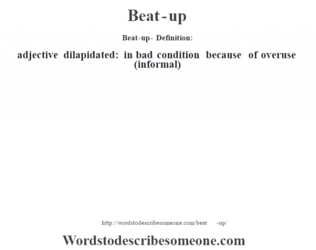 Beat-up- Definition:adjective   dilapidated: in bad condition because of overuse (informal)