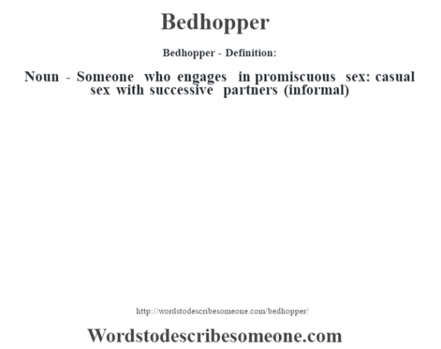 Bedhopper- Definition:Noun - Someone who engages in promiscuous sex: casual sex with successive partners (informal)
