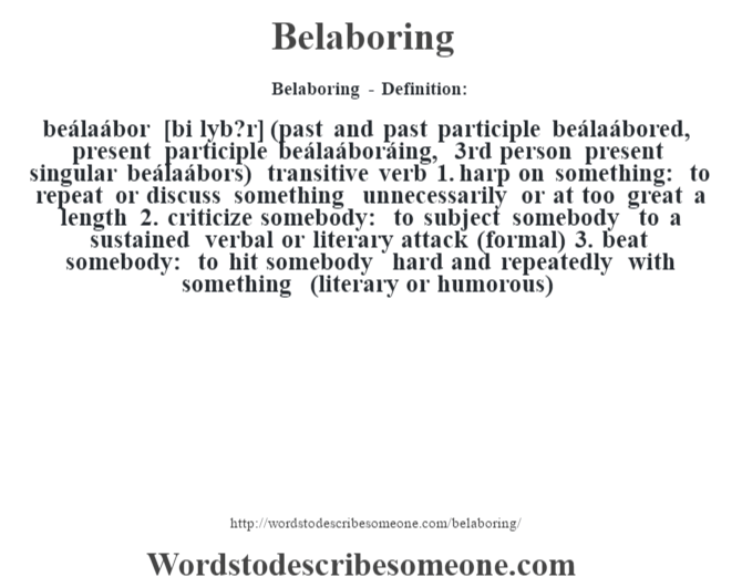 Belaboring   Definition:beálaábor [bi Lu2021yb?r] (past And