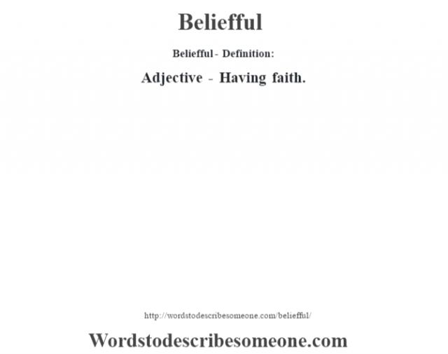 Beliefful- Definition:Adjective - Having faith.