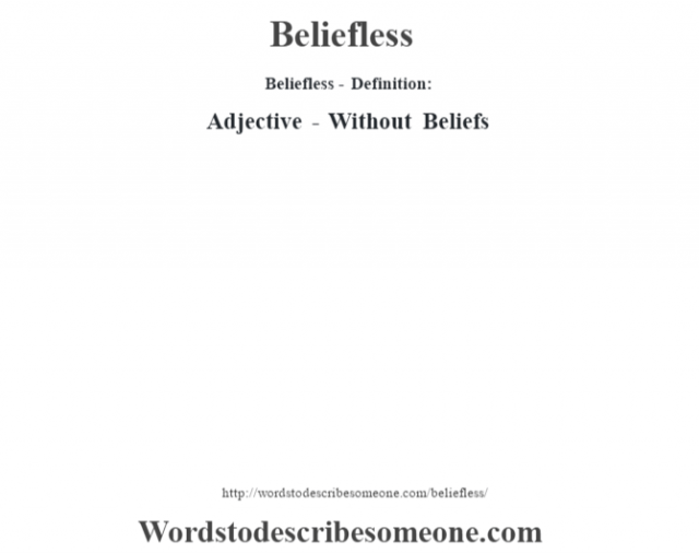 Beliefless- Definition:Adjective - Without Beliefs