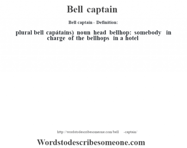 Bell captain- Definition:plural bell capátains)  noun   head bellhop: somebody in charge of the bellhops in a hotel