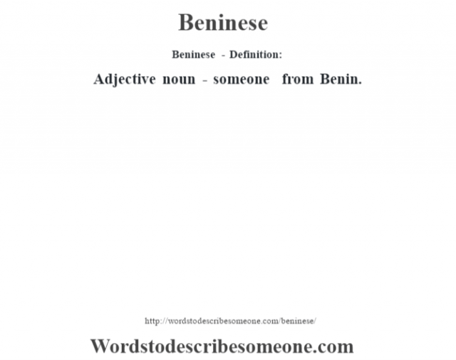 Beninese - Definition:Adjective noun - someone from Benin.