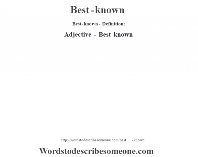 Best-known- Definition:Adjective - Best known