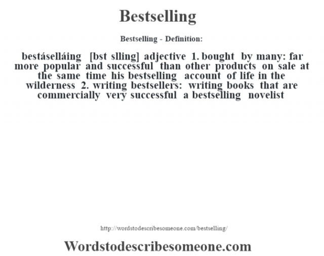 Bestselling- Definition:bestáselláing [bst sŽlling] adjective  1.  bought by many: far more popular and successful than other products on sale at the same time his bestselling account of life in the wilderness   2.  writing bestsellers: writing books that are commercially very successful a bestselling novelist